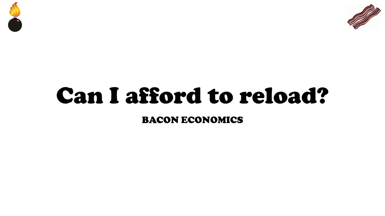 Can I afford to begin reloading? - Bacon Economics 5