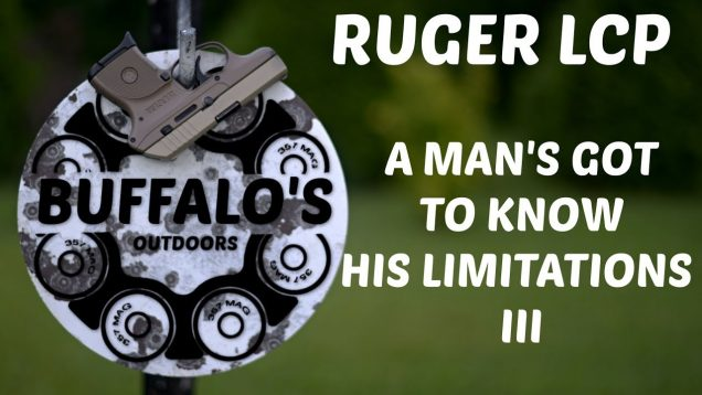 Ruger LCP - A MAN'S GOT TO KNOW HIS LIMITATIONS III 24