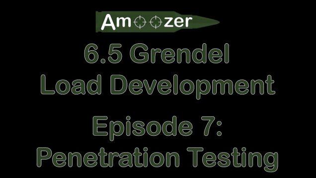 6.5 Grendel Load Development EP7: Penetration Testing 123gr SST with Paul Harrell