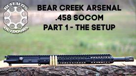 Bear Creek Arsenal .458 SOCOM Part 1 – The Setup