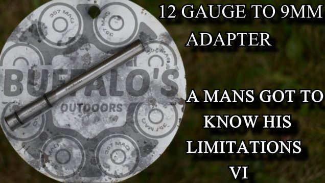 12 gauge to 9mm adapter ~ A MANS GOT TO KNOW HIS LIMITATIONS VI