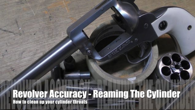 The Accurate Revolver – How to Ream Cylinder Throats