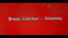 Brass Catcher –  Dilemma