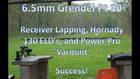 6.5mm Grendel pt10 – Receiver lapping, Hornady 130gr ELD, and Varmint