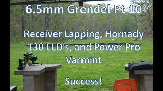 6.5mm Grendel pt10 – Receiver lapping, Hornady 130gr ELD, and Varmint