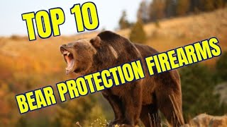 TOP TEN BEAR DEFENSE FIREARMS
